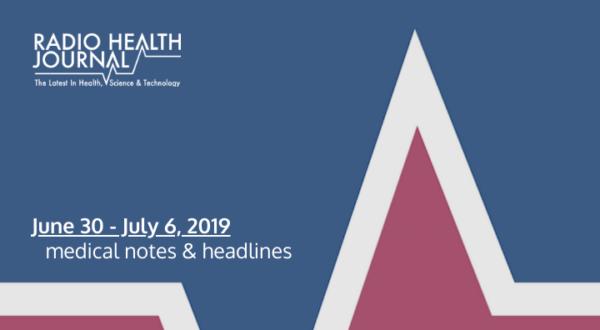Medical Notes: Week of June 30, 2019