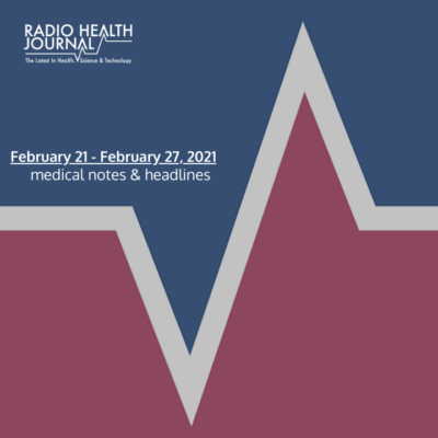 Medical Notes: Week of February 21, 2021