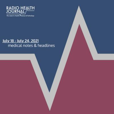 Medical Notes: Week of July 18, 2021
