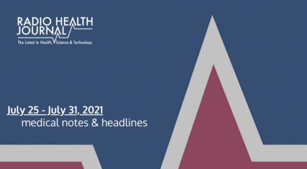 Medical Notes: Week of July 25, 2021