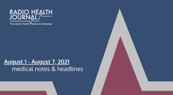 Medical Notes: Week of August 1, 2021
